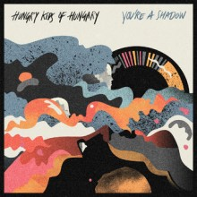 Hungry Kids of Hungry – You're a Shadow