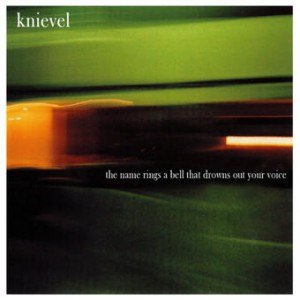 Knievel - The Name Rings a Bell That Drowns Out Your Voice