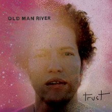 Old Man River – Trust