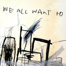 WE ALL WANT TO – S/T