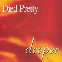 Died Pretty – Deeper