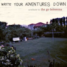 Write Your Adventures Down: A Tribute to the Go-Betweens