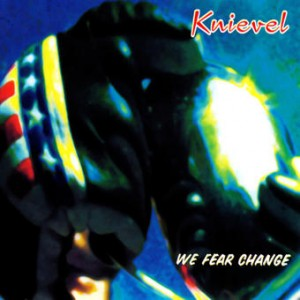 Knievel - We Fear Change