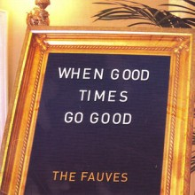The Fauves – When Good Times Go Good