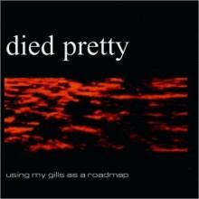 Died Pretty – Using My Gills As A Roadmap