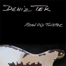 DENIZ TEK – MEAN OLD TWISTER