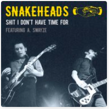 SNAKEHEADS – SHIT I DON'T HAVE TIME FOR